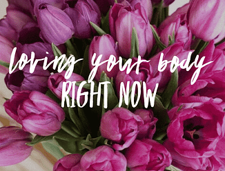 Loving Your Body Right Now