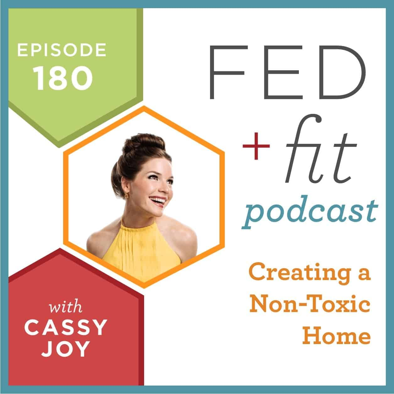 Fed and Fit podcast graphic, episode 180 Creating a Non-Toxic Home with Cassy Joy