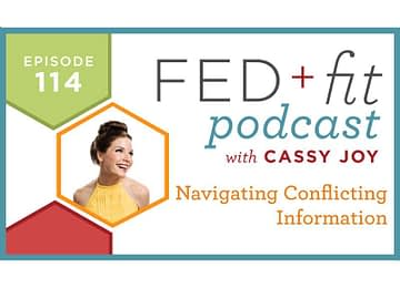 Fed and Fit podcast graphic, episode 114 navigating conflicting information with Cassy Joy