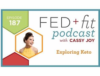 Fed and Fit podcast graphic, episode 187 exploring keto with Cassy Joy