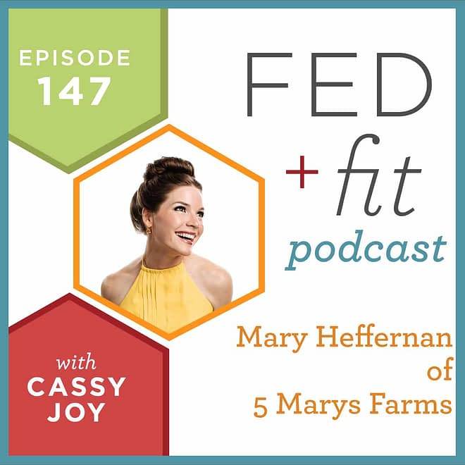 Fed and Fit podcast graphic, episode 147 Mary Heffernan of 5 Marys Farms with Cassy Joy