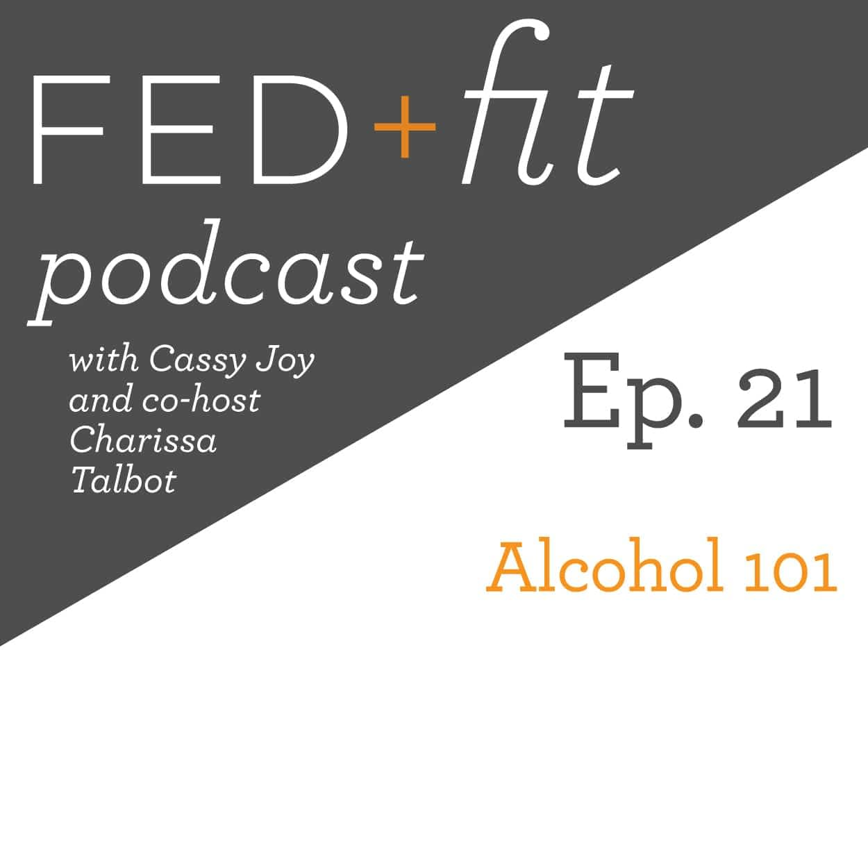 Ep  21: Alcohol 101 | Fed & Fit