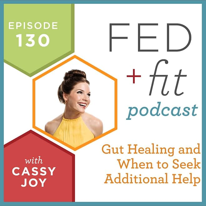 Fed and Fit podcast graphic, episode 130 gut healing and when to seek additional help with Cassy Joy