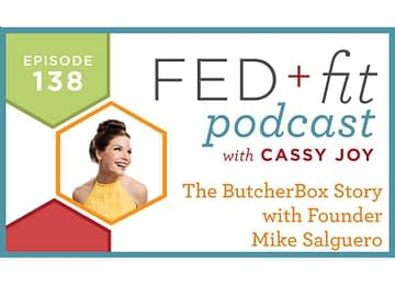 Fed and Fit podcast graphic, episode 138 The ButcherBox story with founder Mike Salguero with Cassy Joy