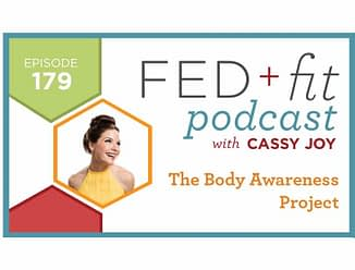 Fed and Fit podcast graphic, episode 179 The Body Awareness Project with Cassy Joy