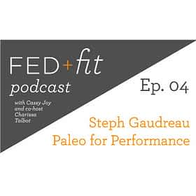 Ep. 04: Paleo for Performance with Steph Gaudreau