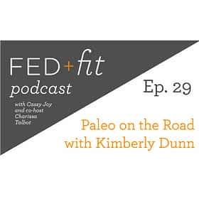 Ep. 29: Paleo on the Road with Kimberly Dunn