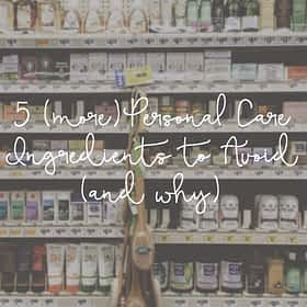 5 Personal Care Ingredients to Avoid: Part 2