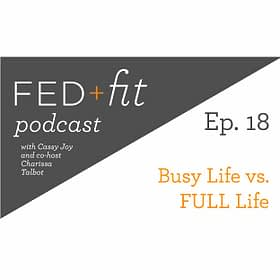Ep. 18: Busy life vs. a FULL life