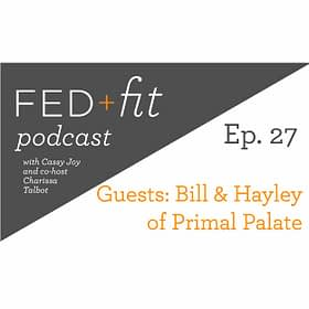 Ep. 27: An Interview with Bill & Hayley of Primal Palate