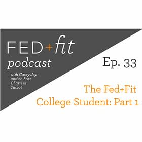 Ep. 33: The Fed+Fit College Student: Part 1