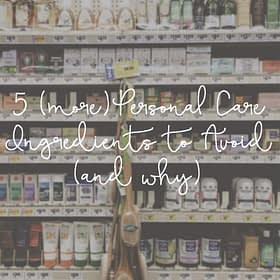 5 Personal Care Ingredients to Avoid: Part 3