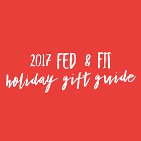 2017 Fed & Fit Holiday Gift Guide