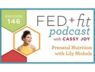 Fed and Fit podcast graphic, episode 146 prenatal nutrition with Lily Nichols with Cassy Joy