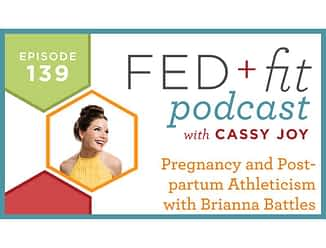 Fed and Fit podcast graphic, episode 139 pregnancy and postpartum athleticism with Brianna battles with Cassy Joy