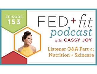 Fed and Fit podcast graphic, episode 153 listener q and a part 4 nutrition and skincare with Cassy Joy