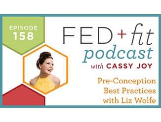 Fed and Fit podcast graphic, episode 158 preconception best practices with liz Wolfe with Cassy Joy