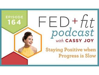 Fed and Fit podcast graphic, episode 164 staying positive when progress is slow with Cassy Joy