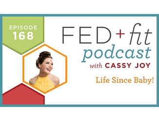 Fed and Fit podcast graphic, episode 168 Life since baby with Cassy Joy