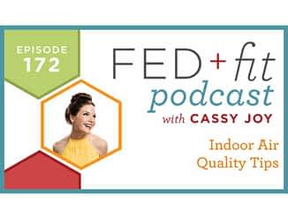 Fed and Fit podcast graphic, episode 172 indoor air quality tips with Cassy Joy
