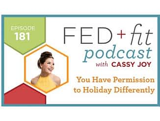 Fed and Fit podcast graphic, episode 181 You Have Permission to Holiday Differently with Cassy Joy