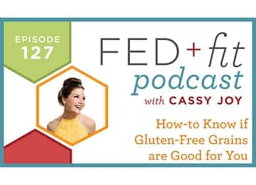 Fed and Fit podcast graphic, episode 127 how to know if gluten free grains are good for you with Cassy Joy