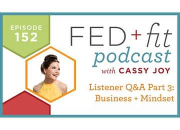 Fed and Fit podcast graphic, episode 152 listener q and a part 3 business and mindset with Cassy Joy