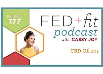 Fed and Fit podcast graphic, episode 177 CBD Oil 101 with Cassy Joy