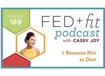 Fed and Fit podcast graphic, episode 189 7 reasons not to diet with Cassy Joy