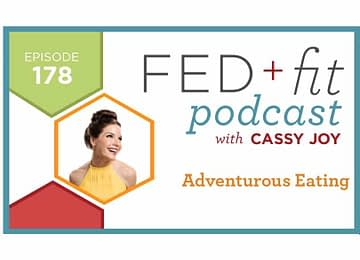 Fed and Fit podcast graphic, episode 178 Adventurous Eating with Cassy Joy