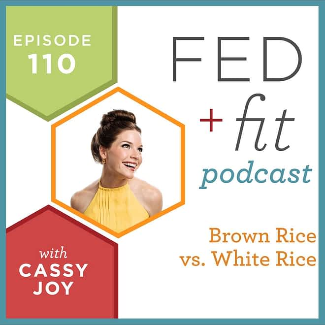 Fed and Fit podcast graphic, episode 110 brown rice vs. white rice with Cassy Joy