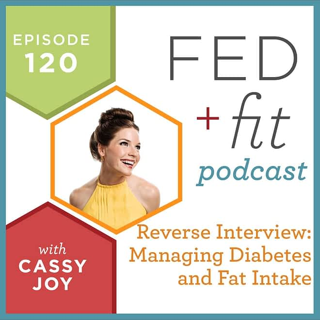 Fed and Fit podcast graphic, episode 120 reverse interview: managing diabetes and fat intake with Cassy Joy