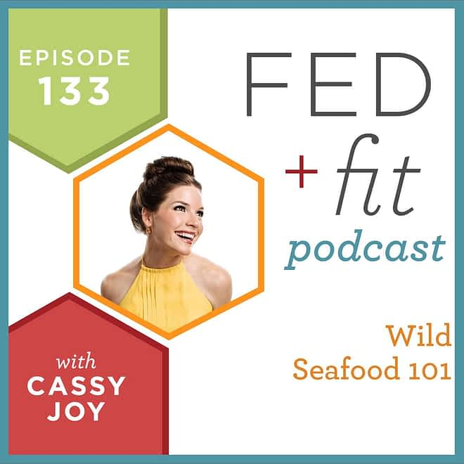 Fed and Fit podcast graphic, episode 133 wild seafood 101 with Cassy Joy