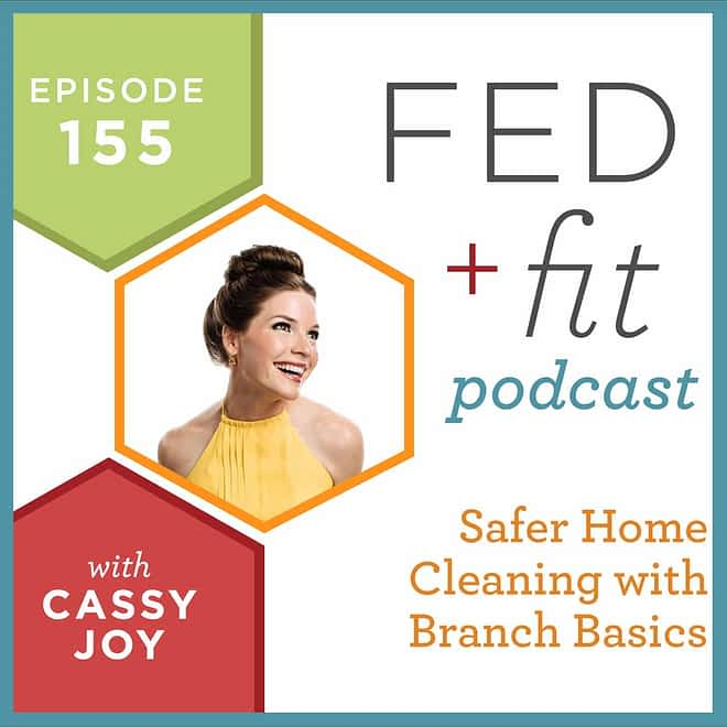 Fed and Fit podcast graphic, episode 155 safer home cleaning with branch basics with Cassy Joy