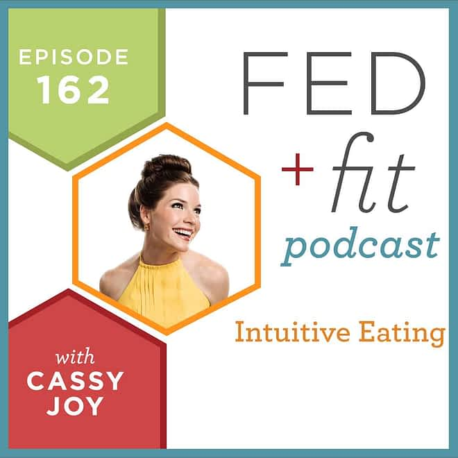 Fed and Fit podcast graphic, episode 162 intuitive eating with Cassy Joy