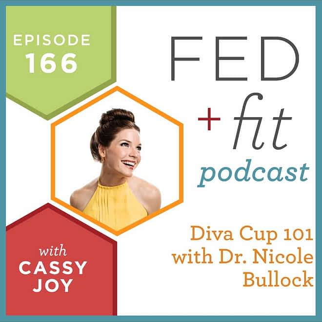 Fed and Fit podcast graphic, episode 166 diva cup 101 with Dr. Nicole bullock with Cassy Joy