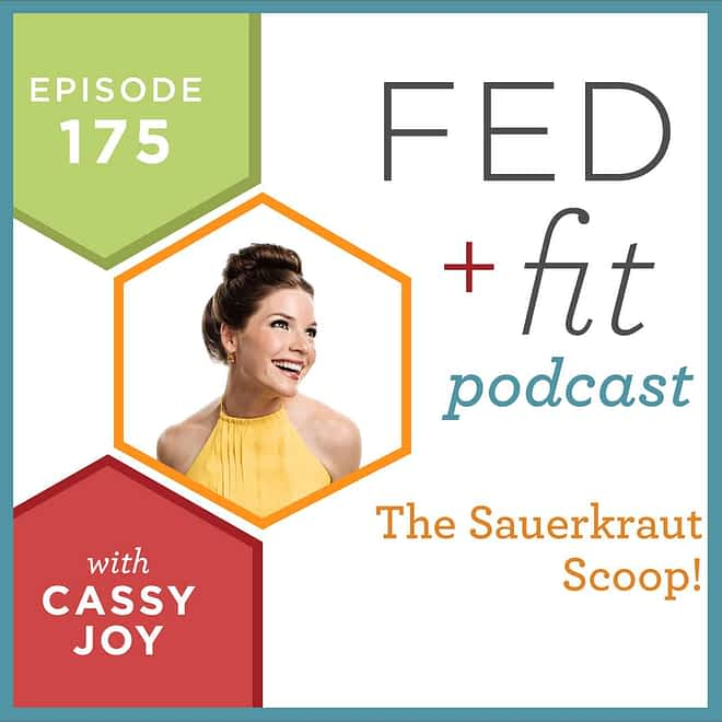 Fed and Fit podcast graphic, episode 175 the sauerkraut scoop with Cassy Joy