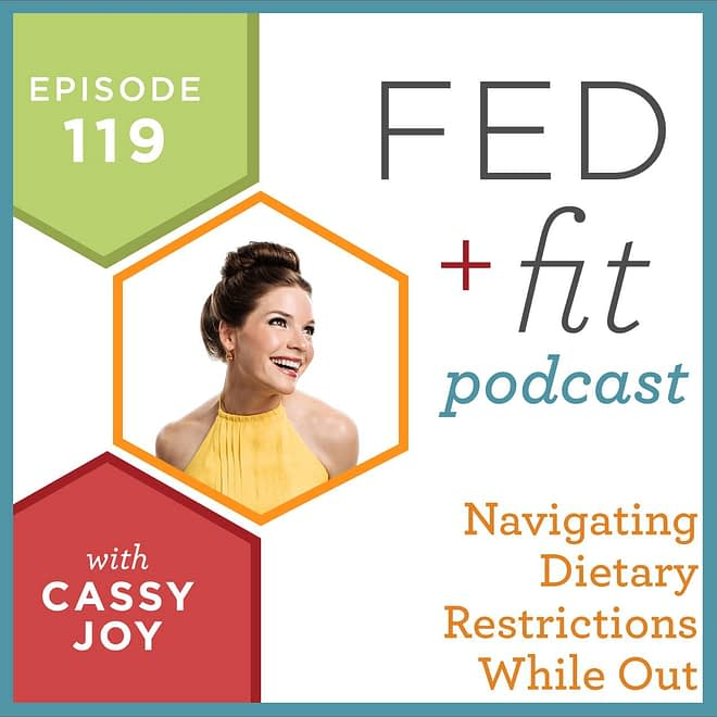 Fed and Fit podcast graphic, episode 119 navigating dietary restrictions while out with Cassy Joy