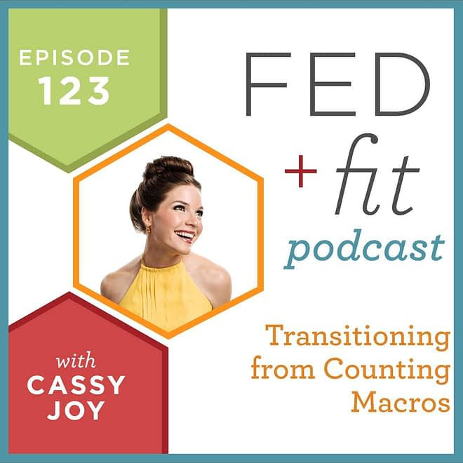 Fed and Fit podcast graphic, episode 123 transitioning from counting macros with Cassy Joy