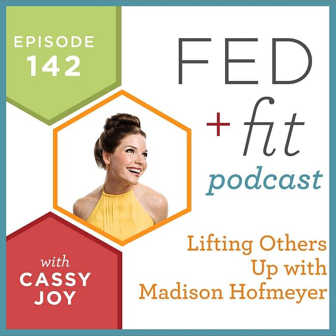 Fed and Fit podcast graphic, episode 142 lifting others up with Madison Hofmeyer with Cassy Joy
