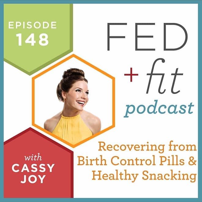 Fed and Fit podcast graphic, episode 148 recovering from birth control pills and healthy snacking with Cassy Joy