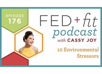 Fed and Fit podcast graphic, episode 176 10 environmental stressors with Cassy Joy