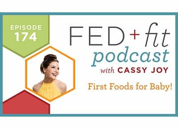Fed and Fit podcast graphic, episode 174 first foods for baby with Cassy Joy